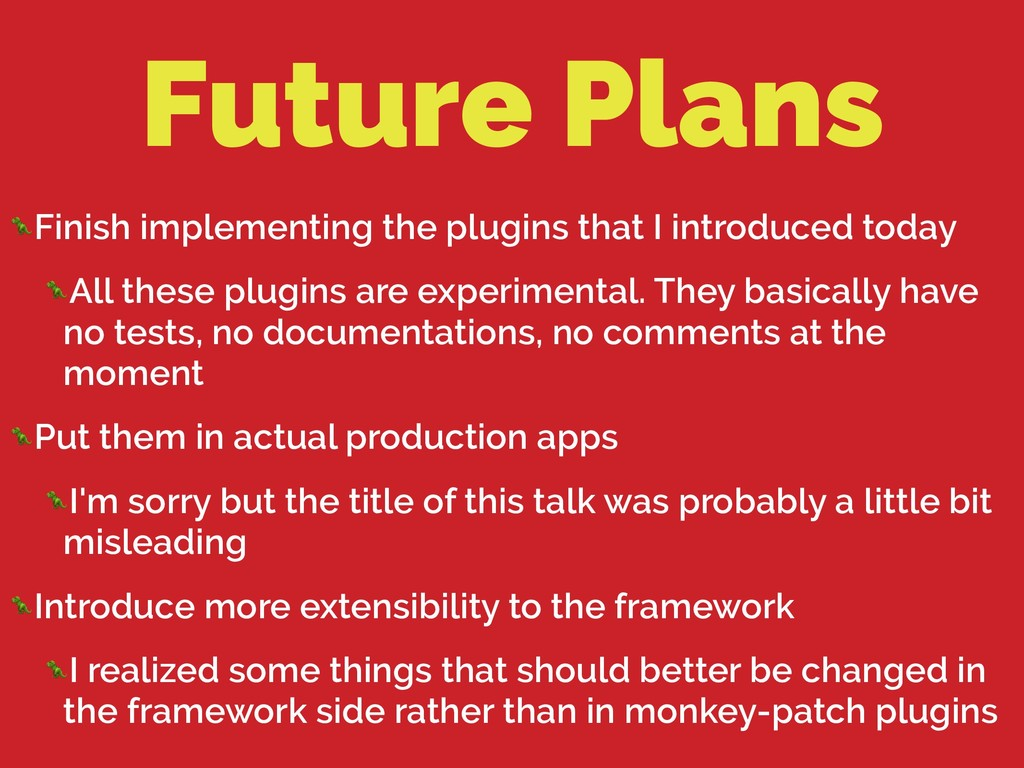 Future Plans Finish implementing the plugins th...