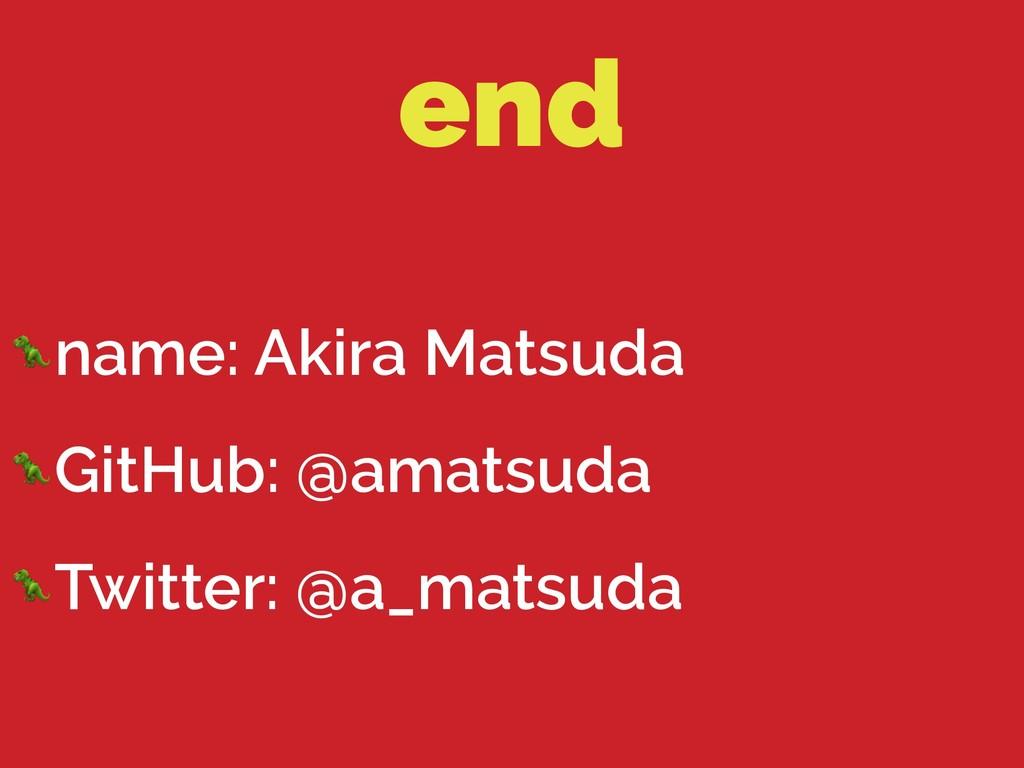 end name: Akira Matsuda GitHub: @amatsuda Twitt...