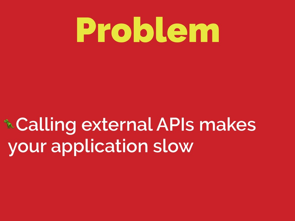 Problem Calling external APIs makes your applic...