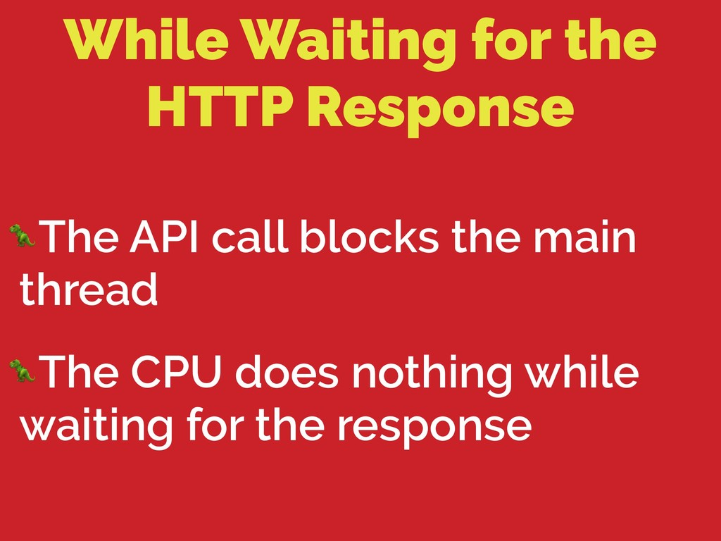 While Waiting for the HTTP Response The API cal...