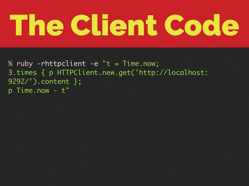 "The Client Code % ruby -rhttpclient -e ""t = Tim..."