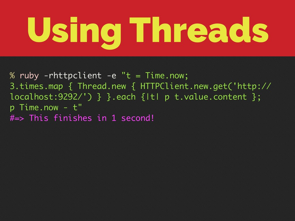 "Using Threads % ruby -rhttpclient -e ""t = Time...."