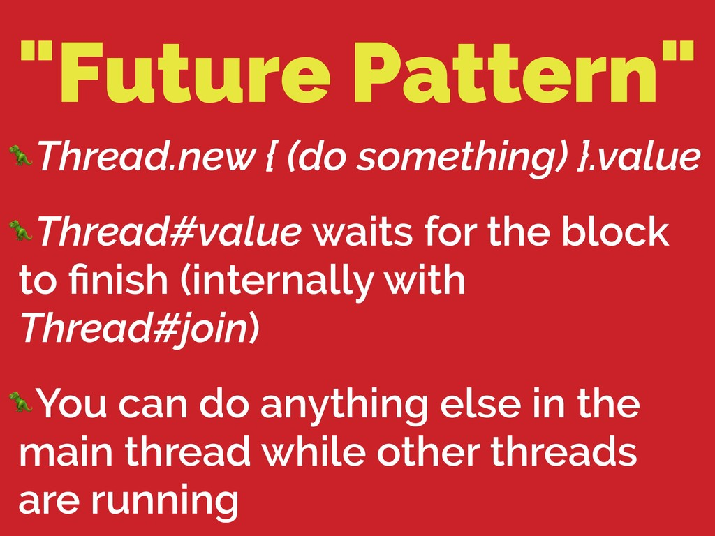 """Future Pattern"" Thread.new { (do something) }...."