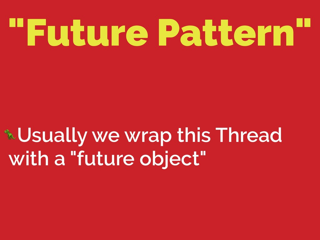 """Future Pattern"" Usually we wrap this Thread wi..."