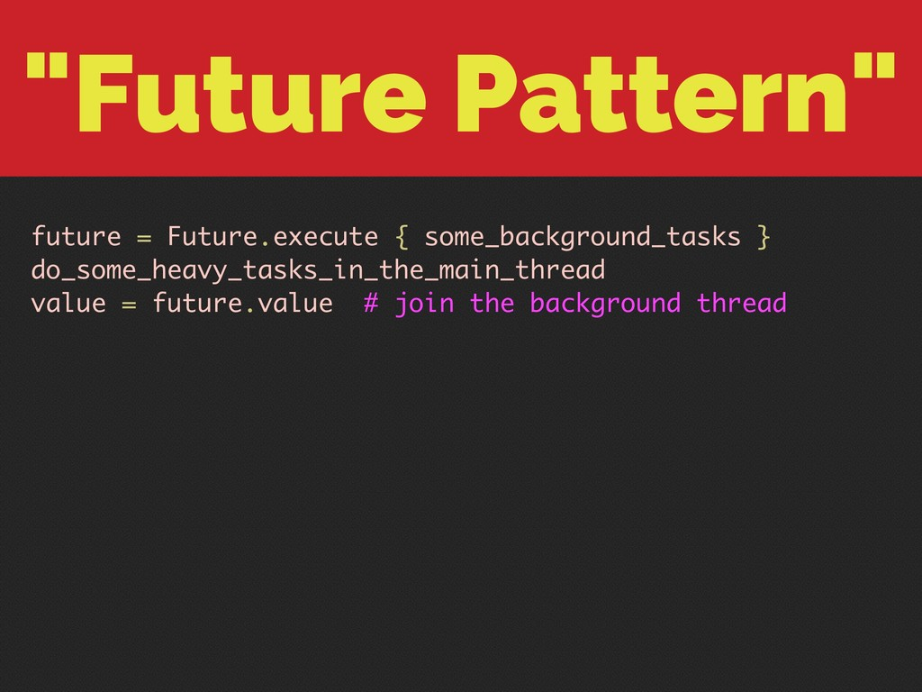 """Future Pattern"" future = Future.execute { some..."