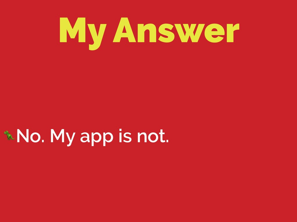 My Answer No. My app is not.