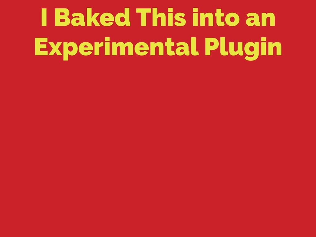 I Baked This into an Experimental Plugin