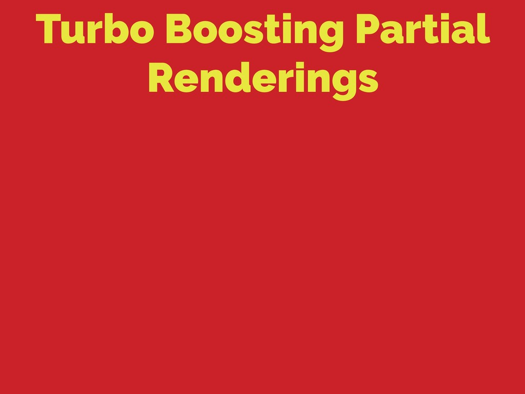 Turbo Boosting Partial Renderings