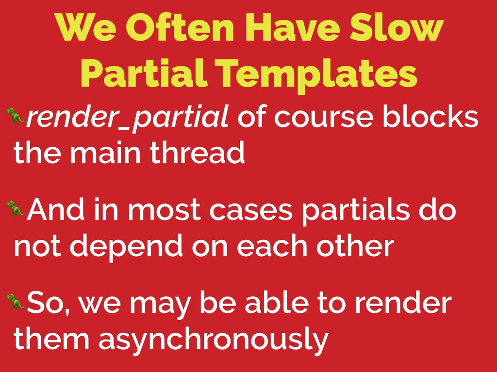 We Often Have Slow Partial Templates render_par...