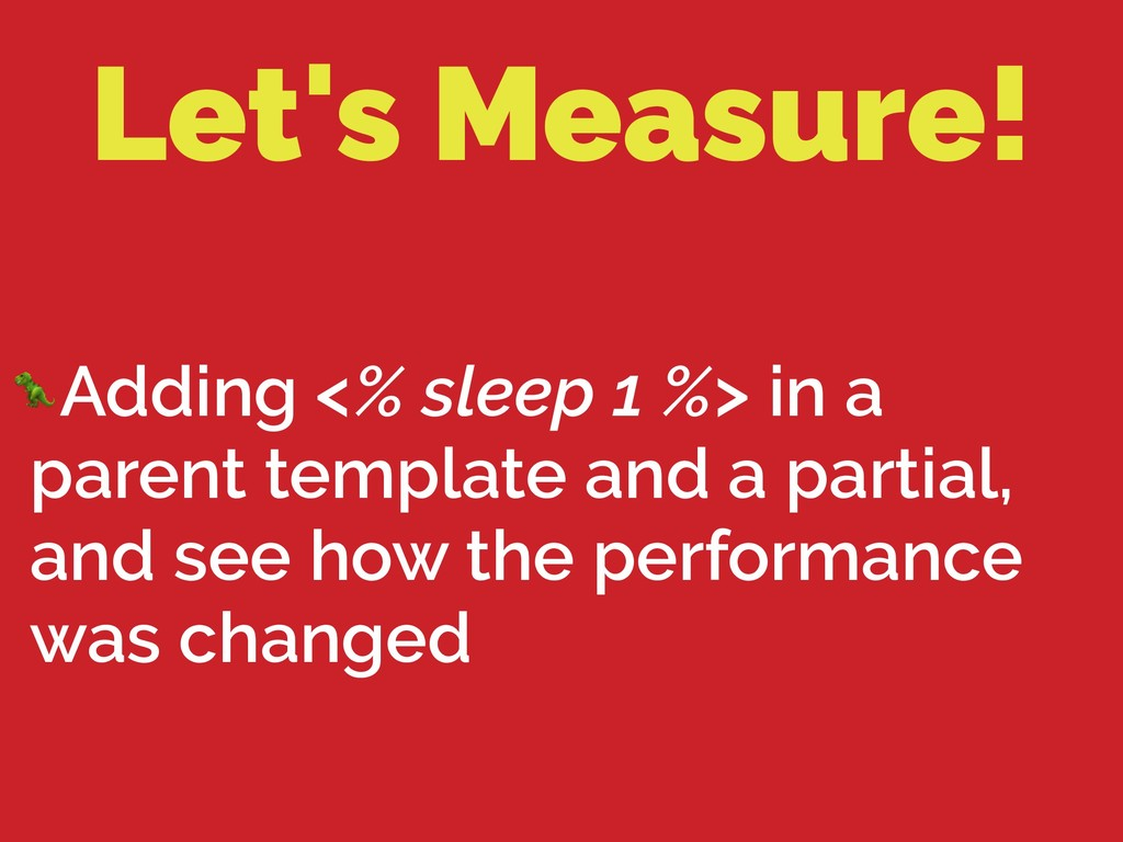 Let's Measure! Adding <% sleep 1 %> in a parent...