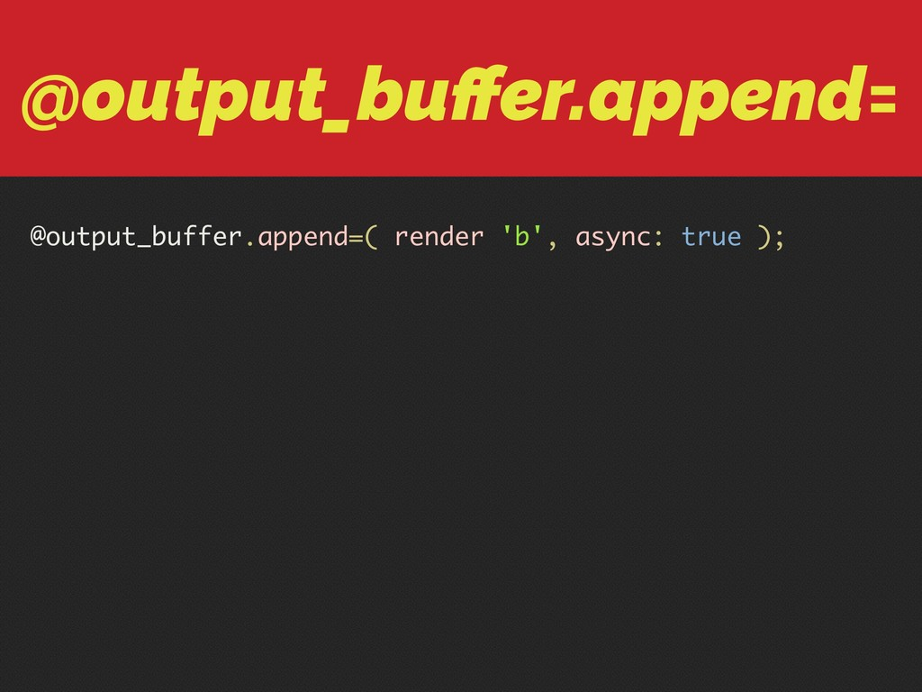 @output_buffer.append= @output_buffer.append=( r...