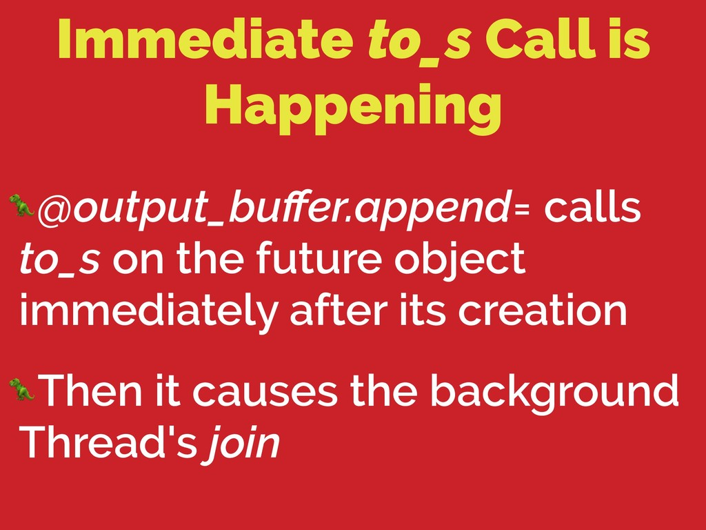 Immediate to_s Call is Happening @output_buffer....