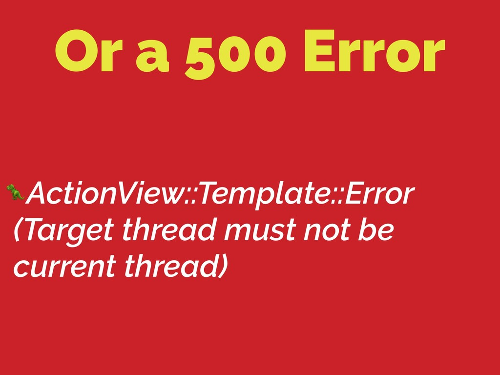 Or a 500 Error ActionView::Template::Error (Tar...