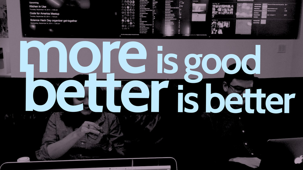 more is good better is better