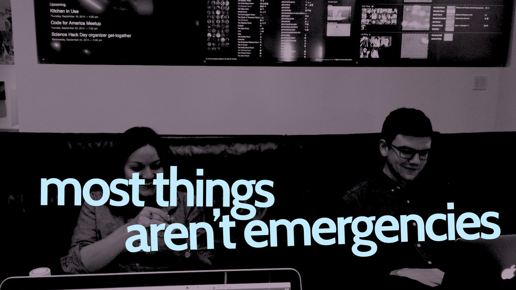 most things aren't emergencies