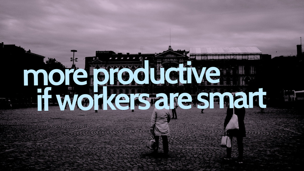 more productive if workers are smart