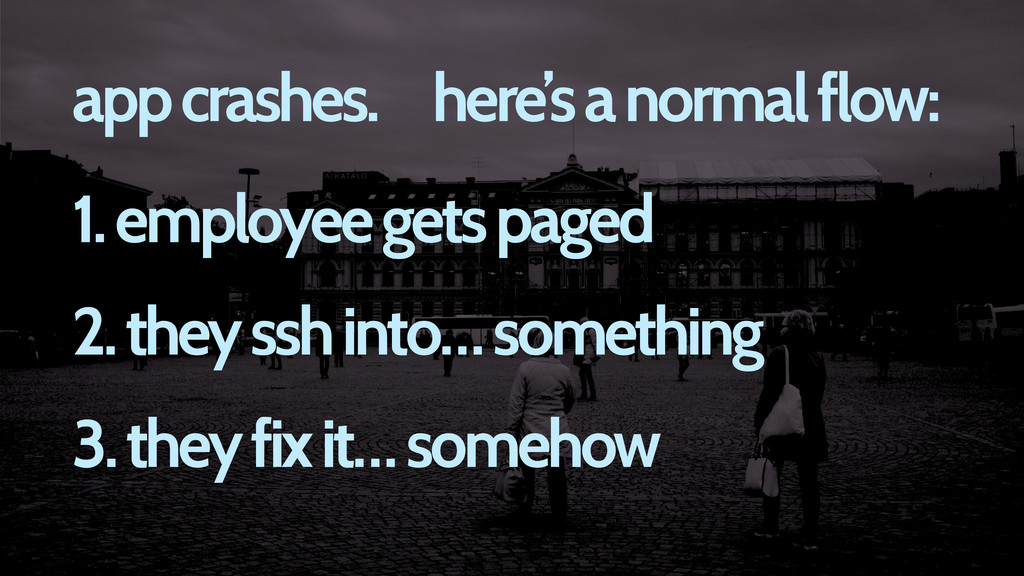 1. employee gets paged 2. they ssh into… someth...