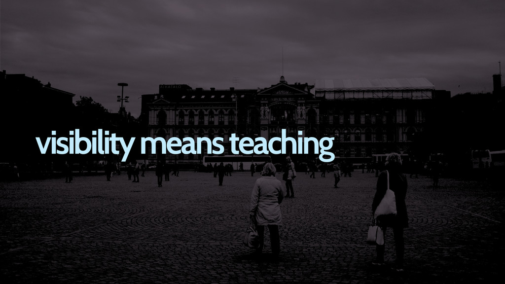 visibility means teaching