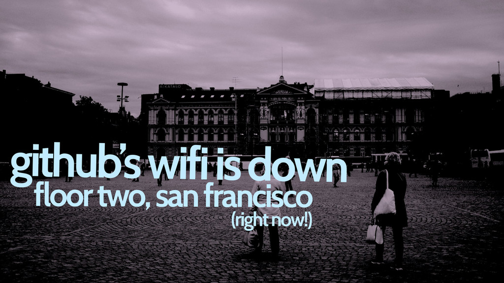 github's wifi is down floor two, san francisco ...