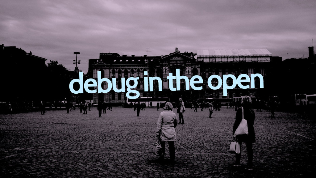 debug in the open
