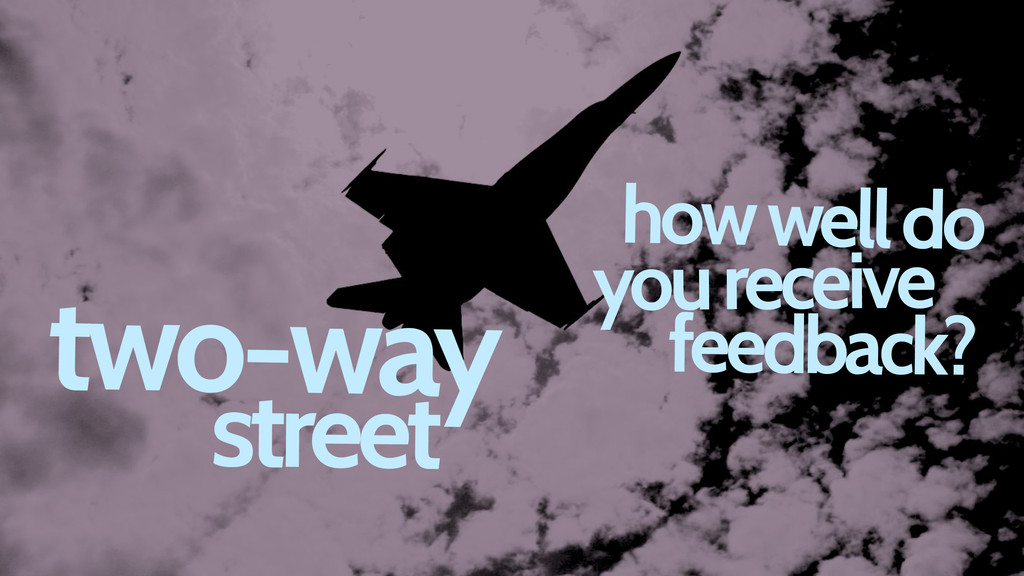 two-way street how well do you receive feedback?