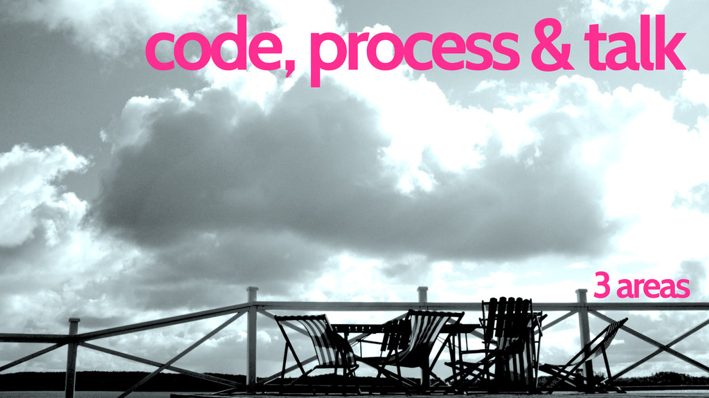 code 3 areas , process& talk