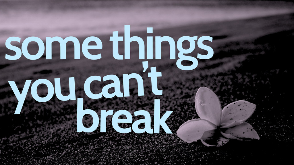 some things you can't break