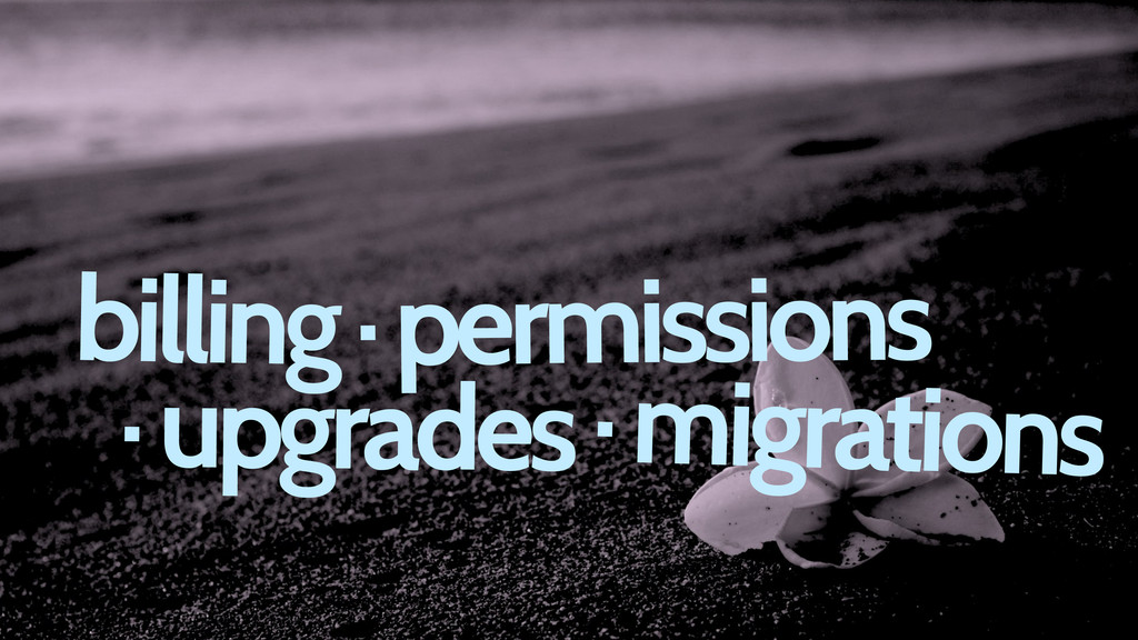 billing· permissions · upgrades· migrations