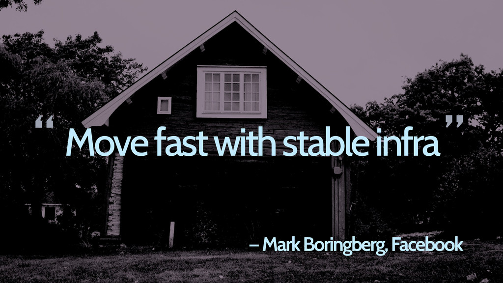 Move fast with stable infra — Mark Boringberg, ...
