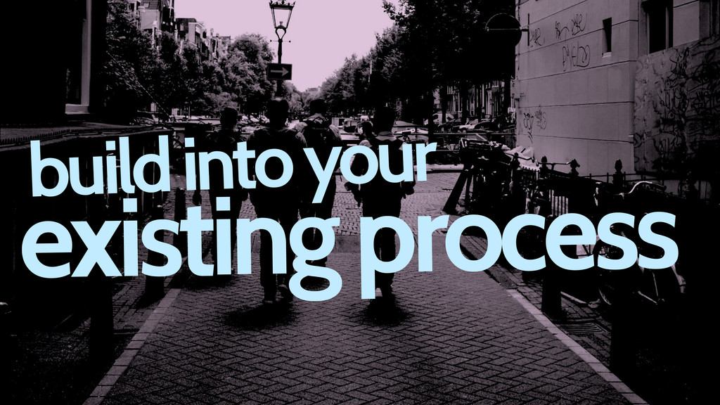 existing process build into your