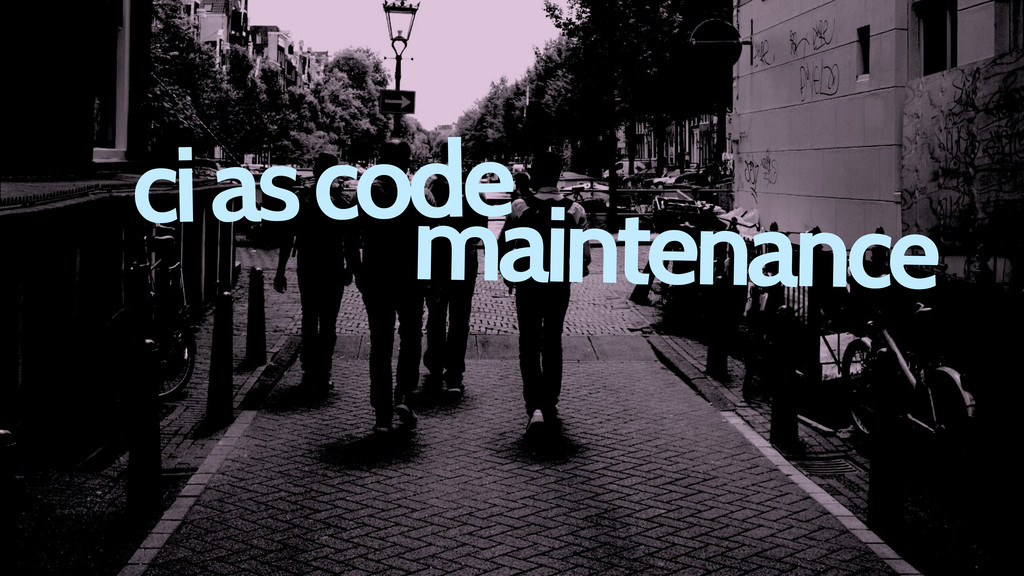ci as code maintenance
