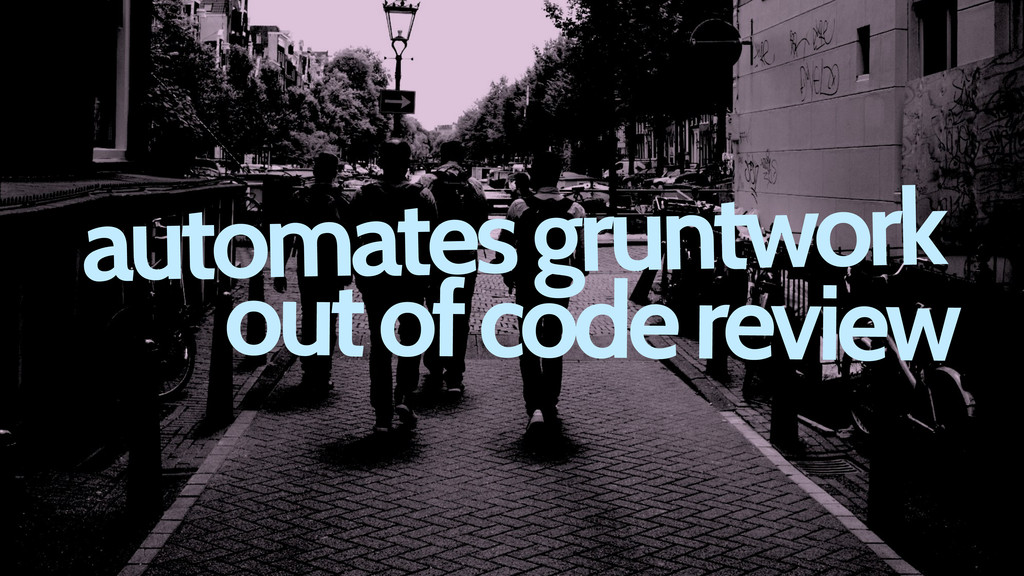 automates gruntwork out of code review