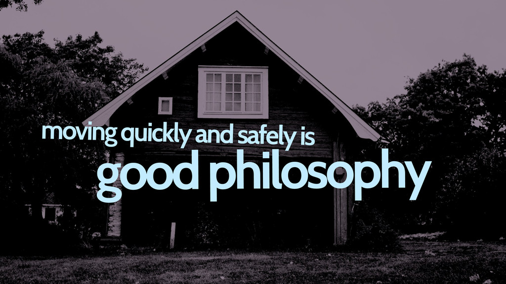 good philosophy moving quickly and safely is