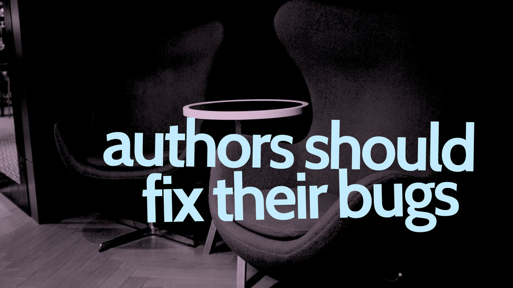 authors should fix their bugs