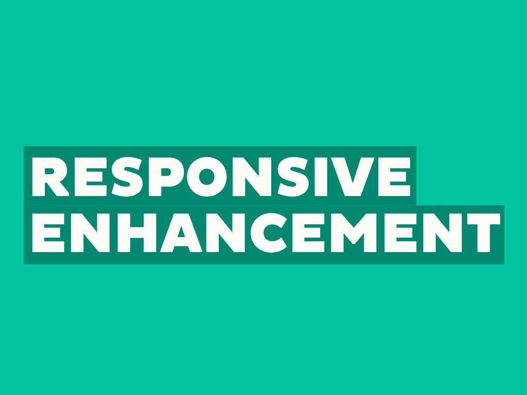 RESPONSIVE ENHANCEMENT