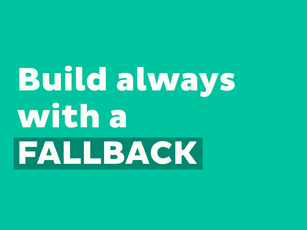 Build always with a FALLBACK