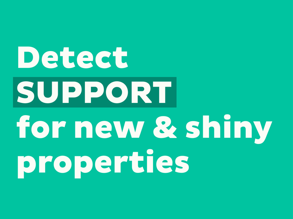 Detect SUPPORT for new & shiny properties