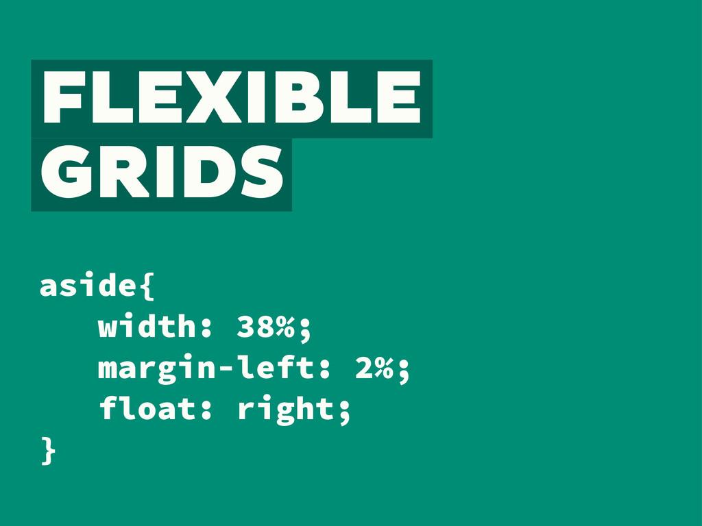 FLEXIBLE GRIDS aside{ width: 38%; margin-left: ...