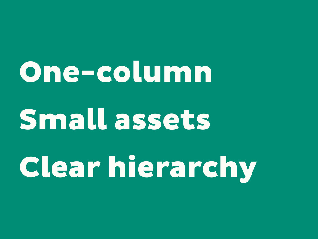 One-column Small assets Clear hierarchy