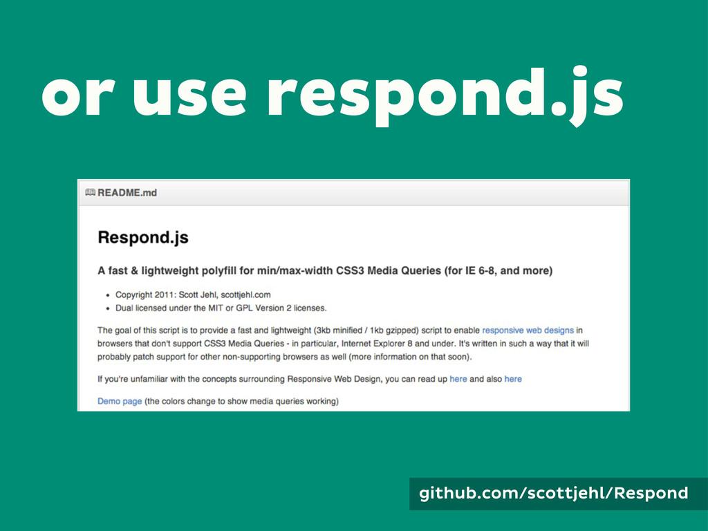 or use respond.js github.com/scottjehl/Respond