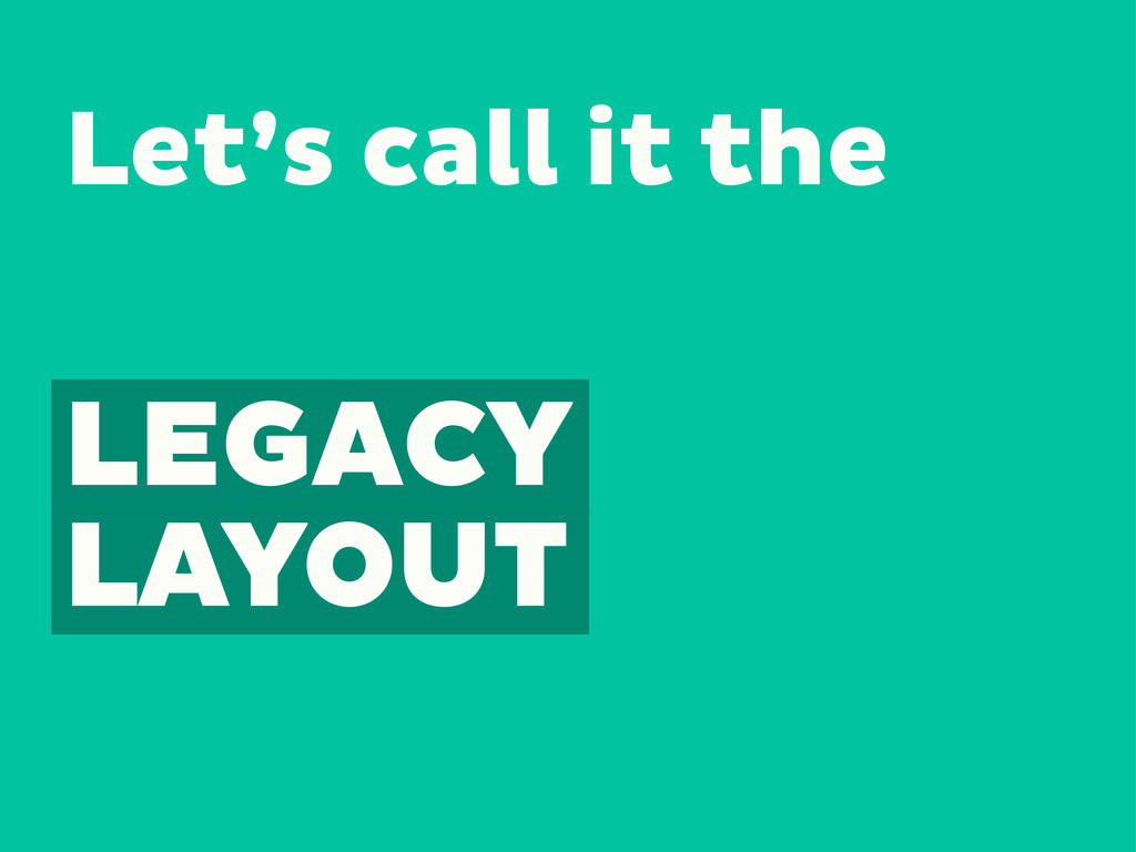 LEGACY LAYOUT Let's call it the