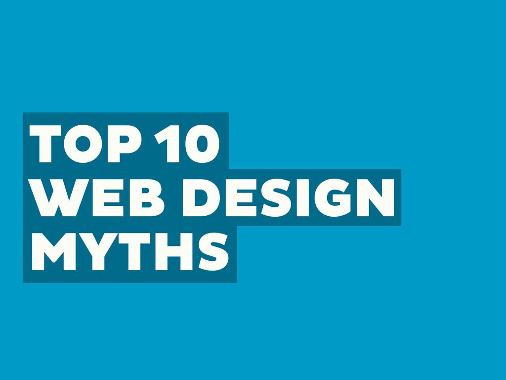 TOP 10 WEB DESIGN MYTHS