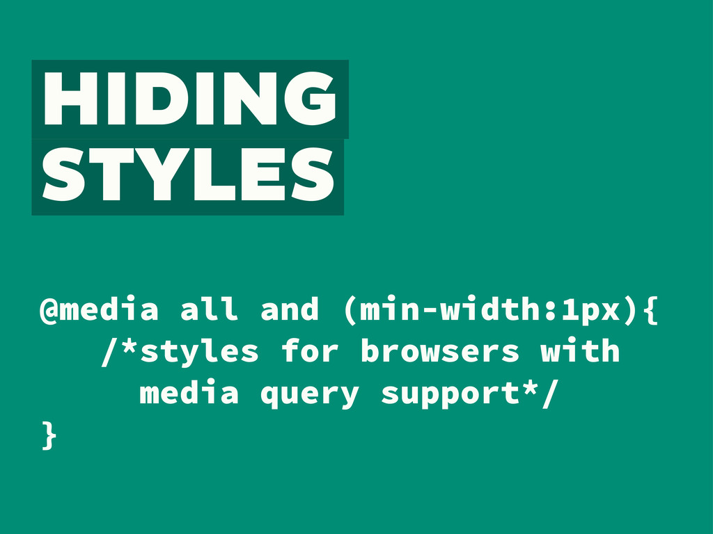 HIDING STYLES @media all and (min-width:1px){ /...