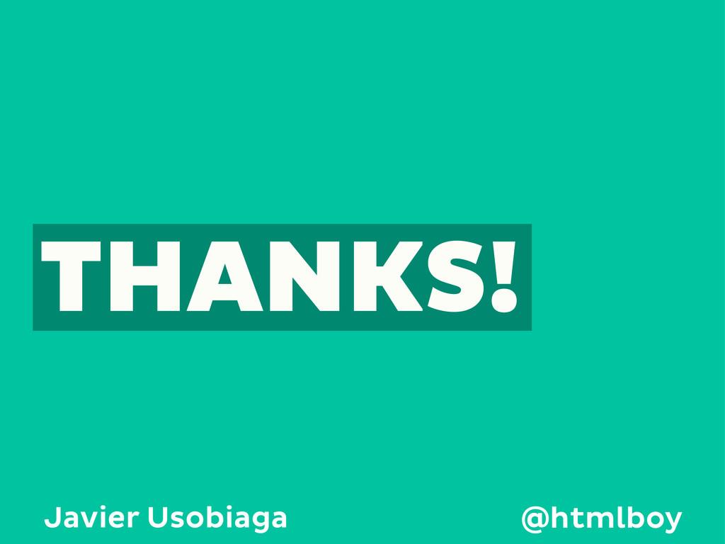 THANKS! Javier Usobiaga @htmlboy