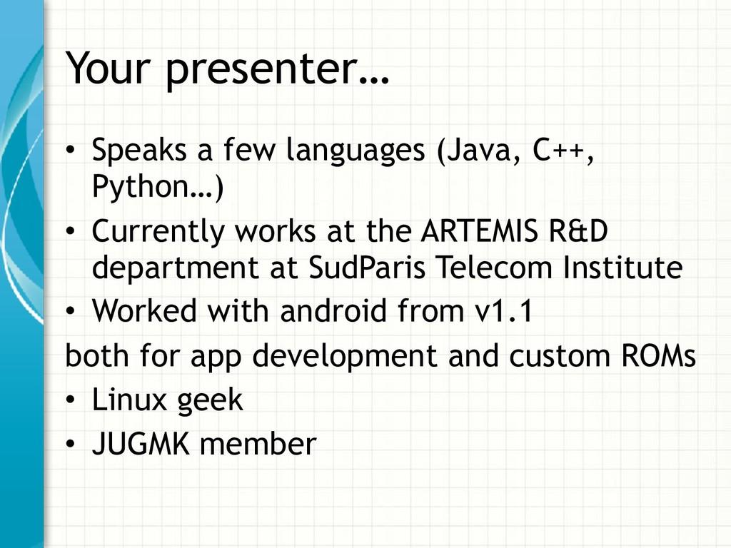 Your presenter… • Speaks a few languages (Java,...