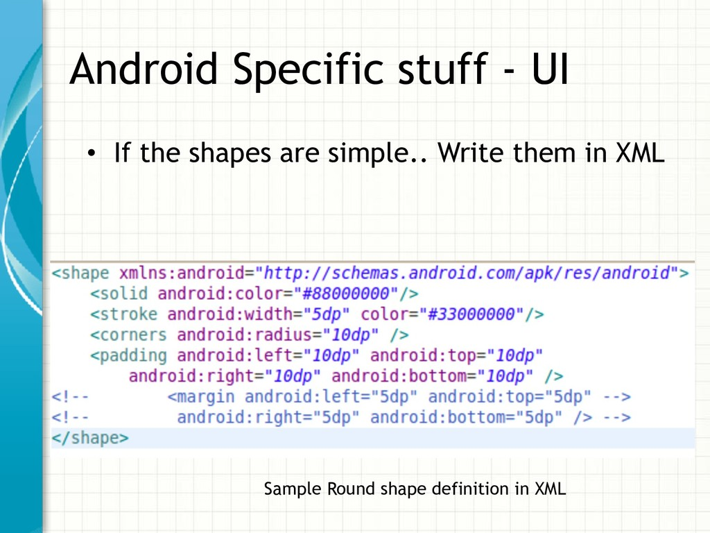 Android Specific stuff - UI • If the shapes are...