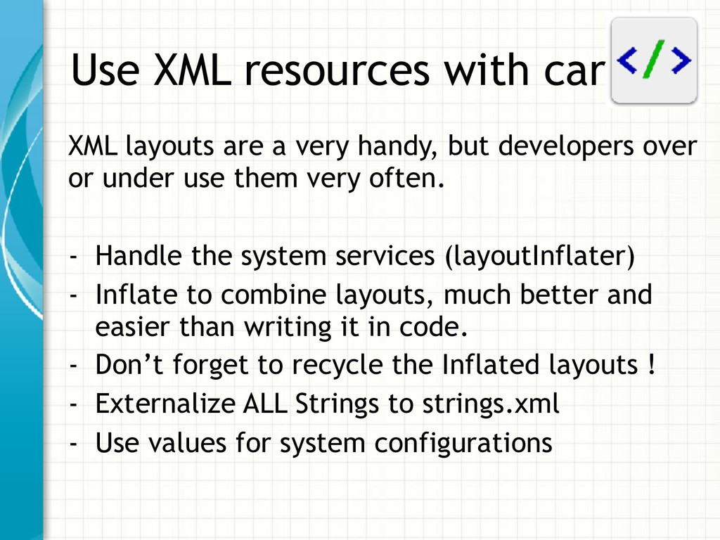 Use XML resources with care XML layouts are a v...