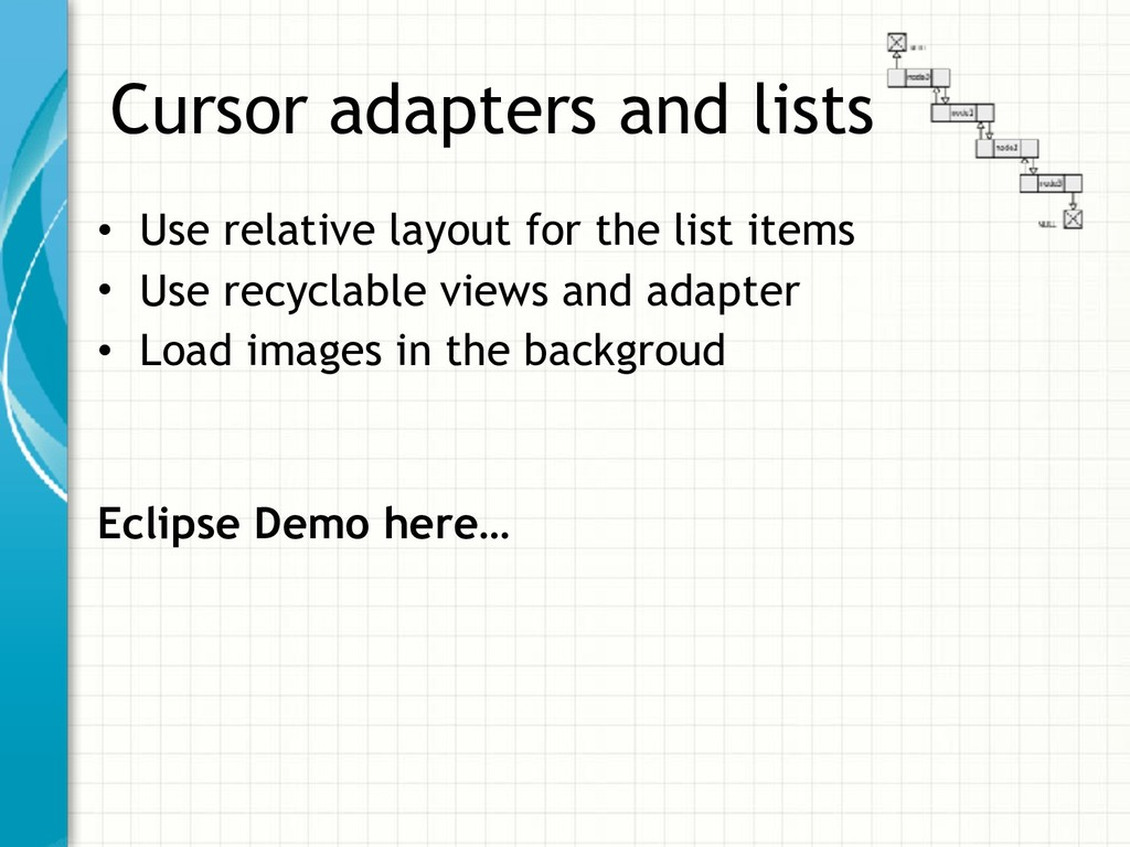 Cursor adapters and lists • Use relative layout...