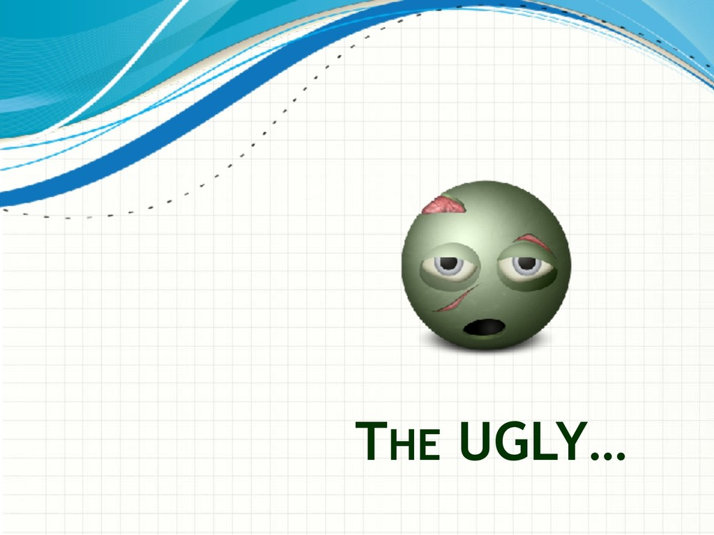 THE UGLY…