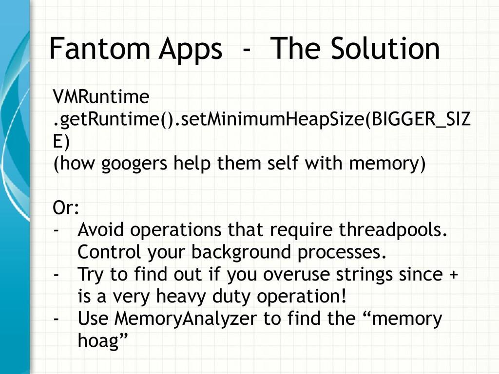 Fantom Apps - The Solution VMRuntime .getRuntim...